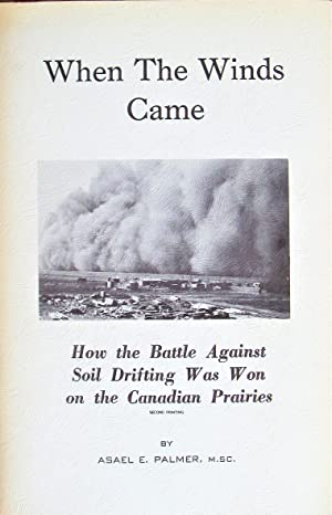 When the Winds Came. How the Battle Against Soil Drifting Was Won on the Canadian Prairies
