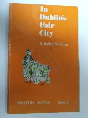 In Dublin's Fair City: A Ballad Selection: unknown