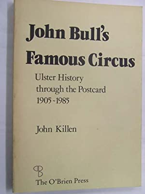 John Bull's Famous Circus: Ulster History Through: Killen, John