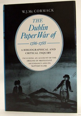 The Dublin Paper War of 1786-88: A Bibliography and Critical Inquiry, Including an Account of the ...