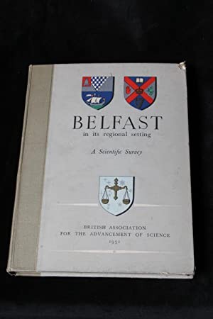Belfast in Its Regional Setting; A Scientific Survey Prepared for the meeting held in Belfast 3rd ...