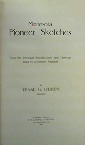 Minnesota Pioneer Sketches from the Personal Recollections and Observations of a Pioneer Resident: ...