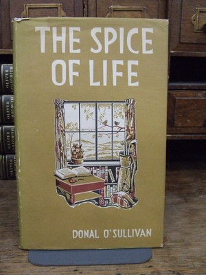 The Spice of Life. And Other Essays.: O'Sullivan Donal.