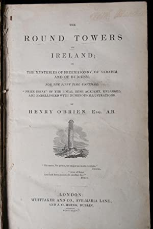 The Round Towers of Ireland: Or, The Mysteries of Freemasonry, of Sabaism, and of Budhism for the ...