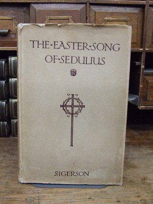 The Easter Song: Being the First Epic of Christedom by Sedulius: George Sigerson (Ed.)