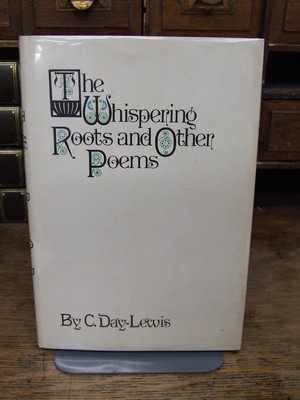 The Whispering Roots and Other Poems: C Day Lewis