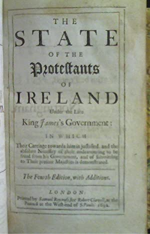 The State of the Protestants of Ireland Under the Late King James's Government: William King [...