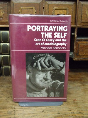 Portraying the Self: Sean O'Casey and the Art of Autobiography (Irish Literary Studies S.): ...