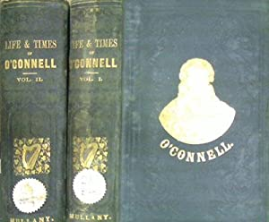 Life and Times of Daniel O'Connell, with