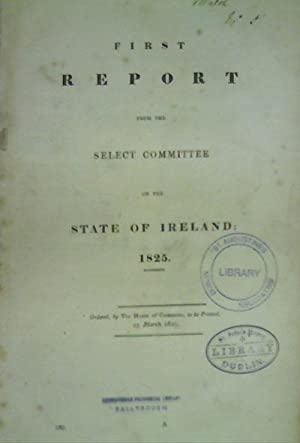 First, Second, Third and Fourth Report from the Select Committee on the State of Ireland: 1825: ...