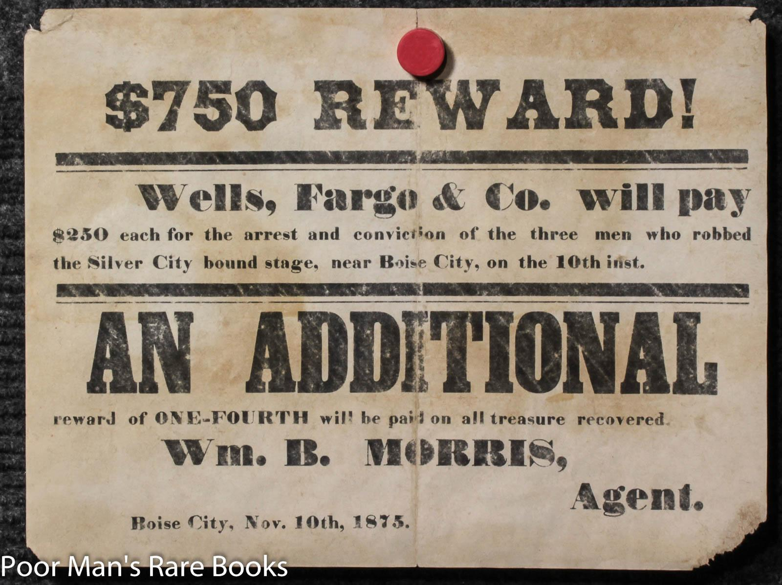 Wanted Poster $750 Reward, Wells Fargo Will Pay For Robbery Of Stage 1875: Wm B Morris, Agent