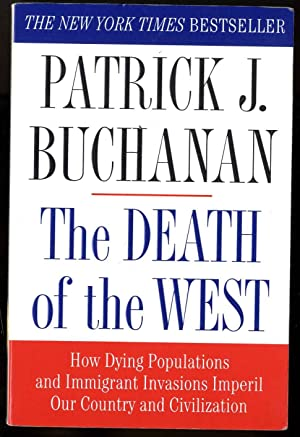 THE DEATH OF THE WEST [SIGNED] How Dying Populations and Immigrant Invasions Imperil Our Country ...