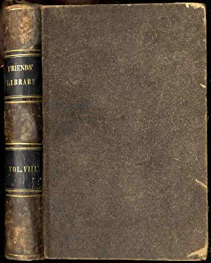 THE FRIENDS' LIBRARY: COMPRISING JOURNALS, DOCTRINAL TREATISES,: edited by William
