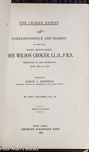 THE CROKER PAPERS THE CORRESPONDENCE AND DIARIES OF THE LATE RIGHT HONOURABLE JOHN WILSON CROKER ...