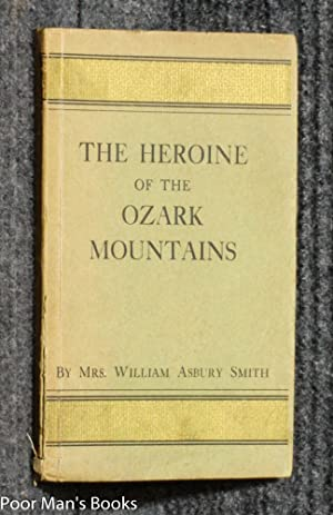THE HEROINE OF THE OZARK MOUNTAINS AND OTHER STORIES: Mrs William Asbury Smith