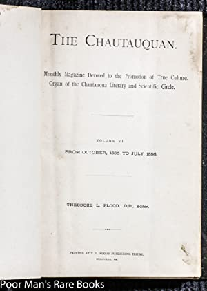 THE CHAUTAUQUAN, A MONTHLY MAGAZINE VOLUME VI, FROM OCTOBER, 1885 TO JULY, 1886: Flood, Theodore L....
