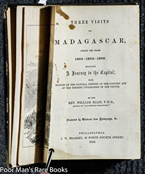 THREE VISITS TO MADAGASCAR, DURING THE YEARS 1853-1854-1856 INCLUDING A JOURNEY TO THE CAPITAL; ...
