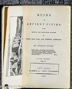 RUINS OF ANCIENT CITIES: WITH GENERAL AND PARTICULAR ACCOUNTS OF THEIR RISE, FALL, AND PRESENT ...