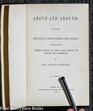 ABOVE AND AROUND; CONTAINING RELIGIOUS DISCOURSES AND GERMS. TOGETHER WITH OBSERVATIONS ON MEN AND ...