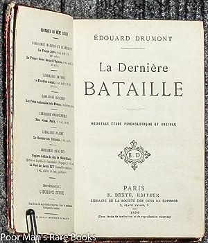 LA DERNIERE BATAILLE: Edouard Drumont