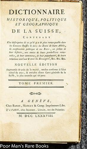DICTIONNAIRE HISTORIQUE, POLITIQUE ET GEOGRAPHIQUE DE LA SUISSE, CONTENANT UNE DESCRIPTION DE CE QU...