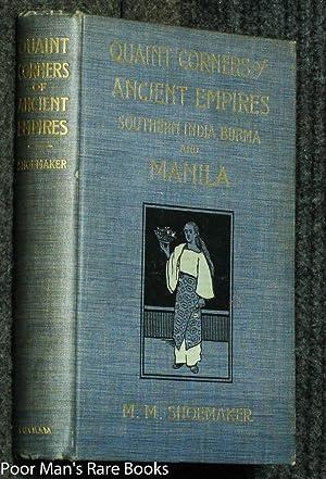 QUAINT CORNERS OF ANCIENT EMPIRES: SOUTHERN INDIA, BURMA AND MANILA: Shoemaker, M. M