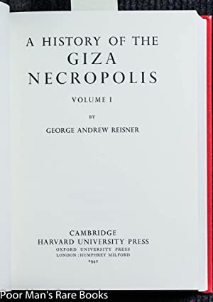 A History Of The Giza Necropolis: George Andrew Reisner