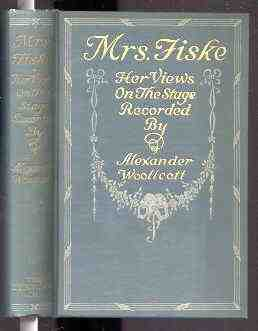 MRS. FISKE: HER VIEWS OF ACTORS, ACTING, AND THE PROBLEMS OF PRODUCTION.: Woolcott, Alexander