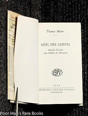 Adel Des Geistes. Sechzehn Versuche Zum Problem Der Humanitat: Mann, Thomas.