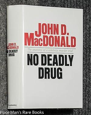 No Deadly Drug [ True Crime, Signed 1st]: MacDonald, John D