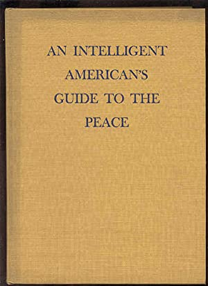 AN INTELLIGENT AMERICAN'S GUIDE TO PEACE: Welles, Sumner Ed