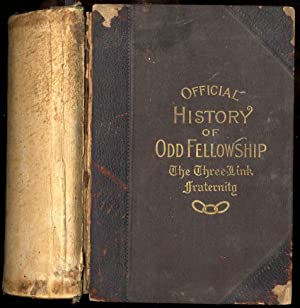 OFFICIAL HISTORY OF ODD FELLOWSHIP: THE THREE-LINK: Henry Leonard Ed.