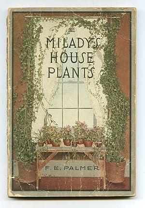 MILADY'S HOUSE PLANTS: Palmer, F. E.