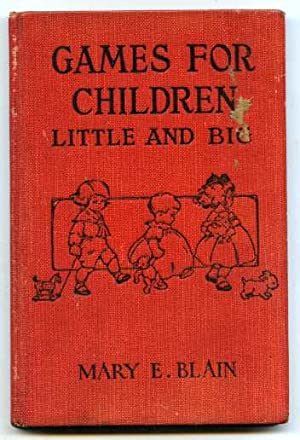 GAMES FOR CHILDREN LITTLE AND BIG: Blain, Mary E.
