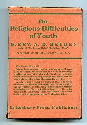 RELIGIOUS DIFFICULTIES OF YOUTH: ESSAYS OF INTERPRETATION & INSPIRATION: Belden, Rev. Albert D.