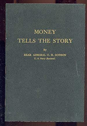 MONEY TELLS THE STORY.: Dodson, Rear Admiral