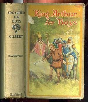 KING ARTHUR FOR BOYS: Gilbert, Henry