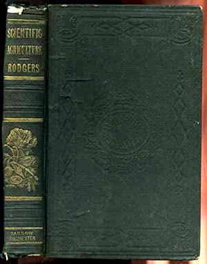 SCIENTIFIC AGRICULTURE OR THE ELEMENTS OF CHEMISTRY,: Rodgers, M. M.