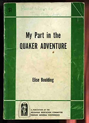 MY PART IN THE QUAKER ADVENTURE (New: Boulding, Elise