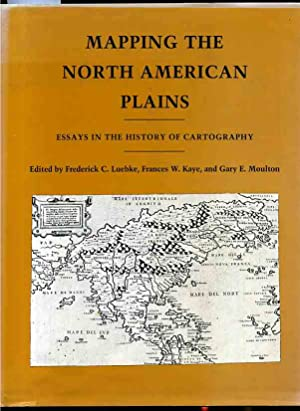 MAPPING THE NORTH AMERICAN PLAINS: ESSAYS IN: Luebke, Frederick C.