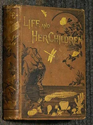LIFE AND HER CHILDREN GLIMPSES OF ANIMAL: Buckley, Arabella B