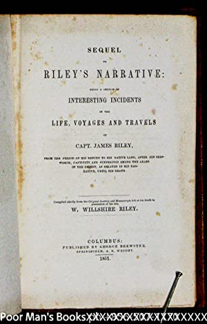 SEQUEL TO RILEY'S NARRATIVE: BEING A SKETCH OF INTERESTING INCIDENTS IN THE LIFE, VOYAGES AND ...