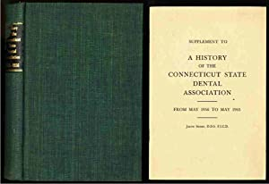 A HISTORY OF THE CONNECTICUT STATE DENTAL ASSOCIATION, 1864-1956 With Separate 18pp Supplement (...