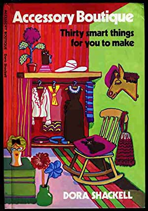 ACCESSORY BOUTIQUE: THIRTY SMART THINGS FOR YOU TO MAKE: Dora L Shackell