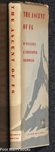 THE ASCENT OF F 6 A TRAGEDY IN TWO ACTS: Auden, W. H. and Christopher Isherwood