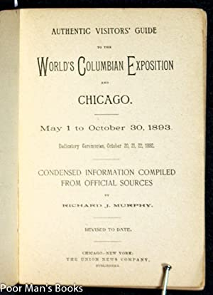 AUTHENTIC VISITORS' GUIDE TO THE WORLD'S COLUMBIAN EXPOSITION AND CHICAGO: MAY 1 TO OCTOBER...