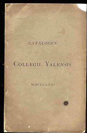 CATALOGUS COLLEGII YALENSIS 1871. CATALOGUS SENATUS ACADEMICI, ET EORUM QUI MUNERA ET OFFICIA ...
