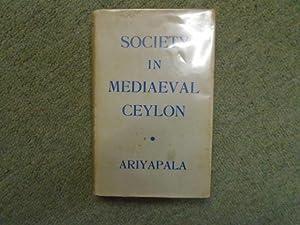 Society in Mediaeval Ceylon (The State of: Ariyapala, M B