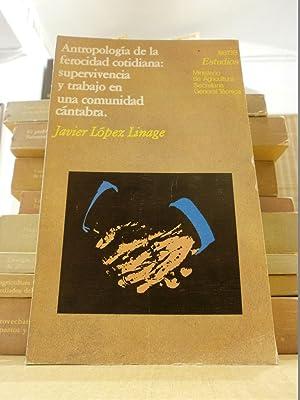 ANTROPOLOGÍA DE LA FEROCIDAD COTIDIANA: SUPERVIVENCIA Y: LÓPEZ LINAGE, JAVIER.