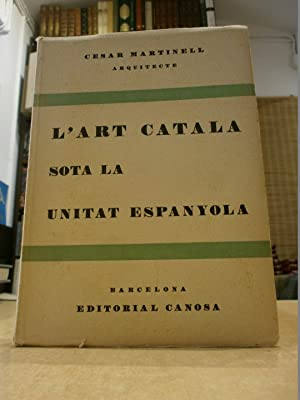 L'ART CATALA SOTA LA UNITAT ESPANYOLA.: MARTINELL, CESAR.